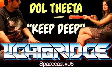 "The Lightbridge Spacecast #06 – Dol Theeta ""Keep Deep"""